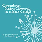 Coworking: Building Community as a Space Catalyst (English Edition)