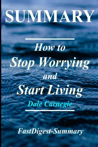 Summary - How to Stop Worrying & Start Living: Book by Dale Carnegie (How to Stop Worrying & Start Living: A Complete Summary - Book, Paperback, Hardcover, Audiobook, Audible,Summary)