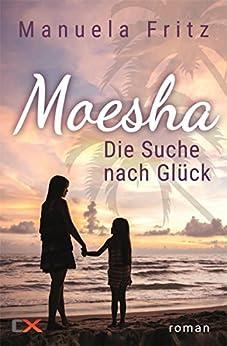 Moesha - Die Suche nach Glück: Liebesroman von [Fritz, Manuela]