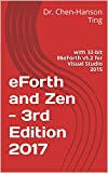 eForth and Zen - 3rd Edition 2017: with 32-bit 86eForth v5.2 for Visual Studio 2015