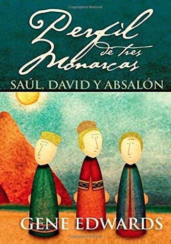 Perfil de Tres Monarcas: Saúl, David Y Absalón por Gene Edwards