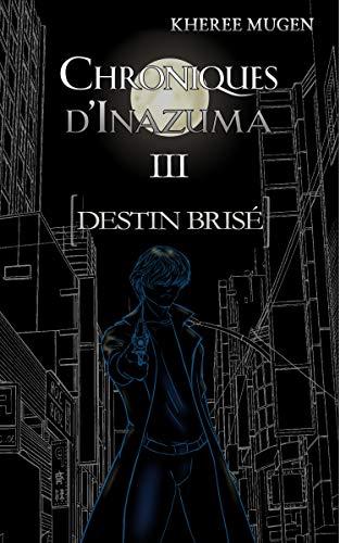 Destin brisé (Chroniques d'Inazuma t. 3) par Kheree Mugen