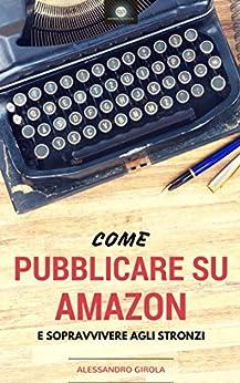Come pubblicare su Amazon e sopravvivere agli stronzi: I ronin del self publishing di [Girola, Alessandro]