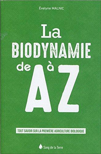La biodynamie de A  Z - Tout savoir sur la premire agriculture biologique