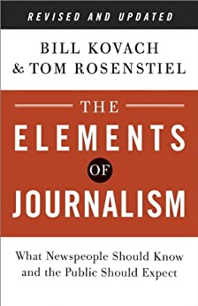 The Elements of Journalism, Revised and Updated 3rd Edition: What Newspeople Should Know and the Public Should Expect von [Kovach, Bill, Rosenstiel, Tom]