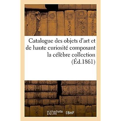 Catalogue des objets d'art et de haute curiosité composant la célèbre collection du Prince: Soltykoff dont la vente aura lieu les lundi 8 avril 1861 et jours suivants