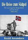 Die Reise zum Südpol - Die norwegische Südpolfahrt mit der Fram 1910-1912