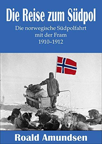 Die Reise zum Südpol – Die norwegische Südpolfahrt mit der Fram 1910–1912