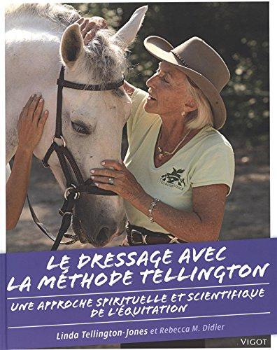 Le dressage avec la méthode Tellington : Une approche spirituelle et scientifique de l'équitation par Linda Tellington-Jones, Rebecca M Didier, Ingrid Klimke