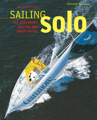 Sailing Solo: The Legendary Sailors and the Great Races by Nic Compton (2003-05-15)