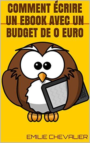 Comment écrire un ebook avec un budget de 0 euro (écrire un ebook facilement t. 1)
