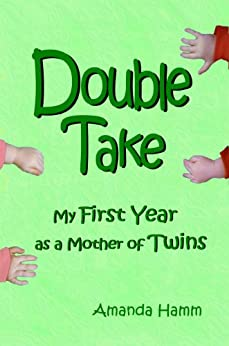 Double Take: My First Year as a Mother of Twins by [Hamm, Amanda]