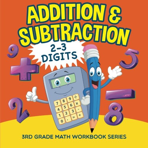 Addition & Subtraction (2-3 Digits) : 3rd Grade Math Workbook Series