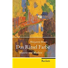 Das Rätsel Farbe: Materie und Mythos (Reclam Taschenbuch)