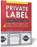 Private Label - E-Commerce mit eigenen Marken. In 7 Schritten zum erfolgreichen...