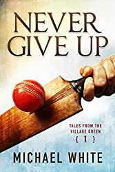 Never Give Up (Tales from the Village Green Book 1)