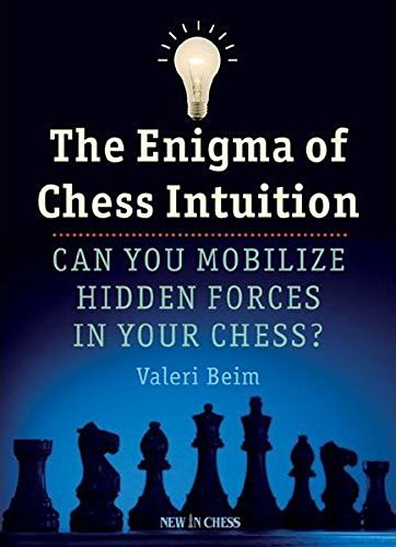 The Enigma of Chess Intuition: Can You Mobilize Hidden Forces in Your Chess? by Valeri Beim (2012-06-16)