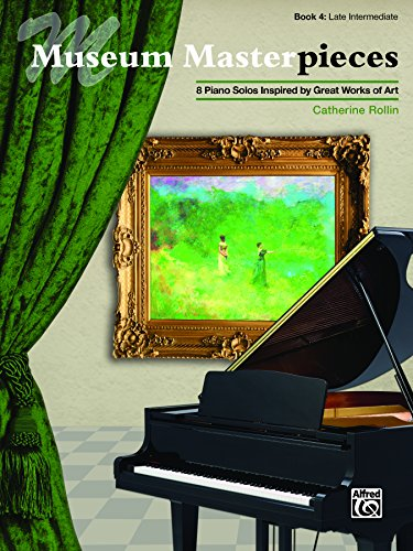 Museum Masterpieces, Book 4: 8 Late Intermediate Piano Solos Inspired by Great Works of Art (Piano) (English Edition)