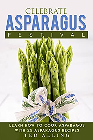 Celebrate Asparagus Festival: Learn How to Cook