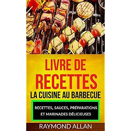 Livre de recettes: La cuisine au barbecue: recettes, sauces, préparations et marinades délicieuses