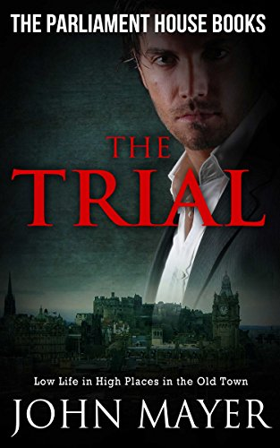 The Trial: Dark Urban Scottish Crime Story (Parliament House Books Book 1) by [Mayer, John]