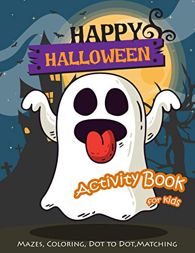 Happy Halloween Activity Book for KIds: Maze, Coloring, Dot to Dot, Matching Game
