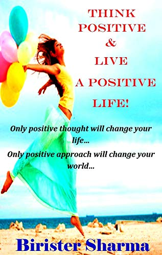 THINK POSITIVE & LIVE A POSITIVE LIFE!: Only positive thoughts will change your life.....(Self help,self help books, motivational self help books) book cover