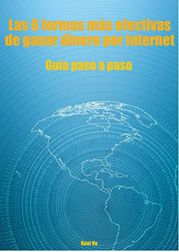 Las 6 formas más efectivas de ganar dinero por internet: Aprende paso a paso como ganar dinero por internet (Spanish Edition)