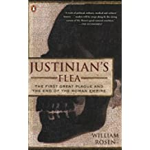 Justinian's Flea: The First Great Plague and the End of the Roman Empire by William Rosen (2008-07-29)