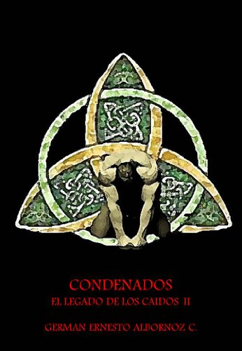 CONDENADOS: EL LEGADO DE LOS CAÍDOS II (EL LEGADO DE LOS CAIDOS nº 2) por GERMAN ERNESTO ALBORNOZ C.