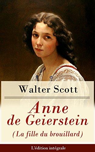 Anne de Geierstein (La fille du brouillard) - L'dition intgrale: La jeune fille avec des pouvoirs magiques (Roman historique: La guerre des Deux Roses)