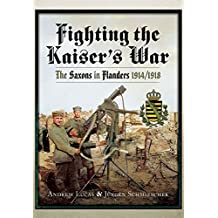Fighting the Kaiser's War: The Saxons in Flanders 1914-1918