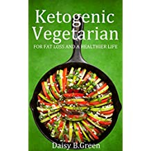 Ketogenic Vegetarian: For Fat Loss And A Healthier Life (English Edition)