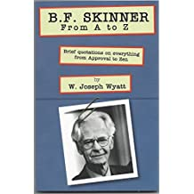 B. F. Skinner From A to Z: Brief Quotations on Everything from Approval to Zen (English Edition)