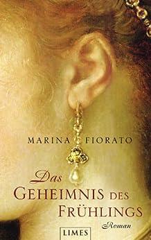Das Geheimnis des Frühlings: Roman von [Fiorato, Marina]