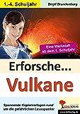 Erforsche ... Vulkane: Eine Werkstatt ab dem 1. Schuljahr (Erforsche ... / Sachunterricht ab dem 1. Schuljahr) - Birgit Brandenburg