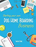 Best Books For Starting A Businesses - Starting Your Own Dog Home Boarding Business Review