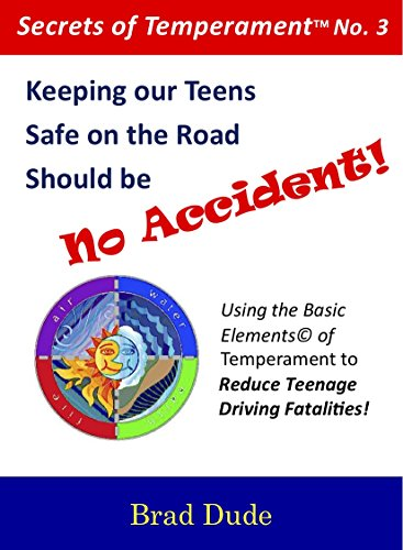 fe on the Road Should be No Accident!: Using the Basic Elements of Temperament to Reduce Teenage Fatalities! (Secrets of TemperamentTM Book 3) (English Edition) ()
