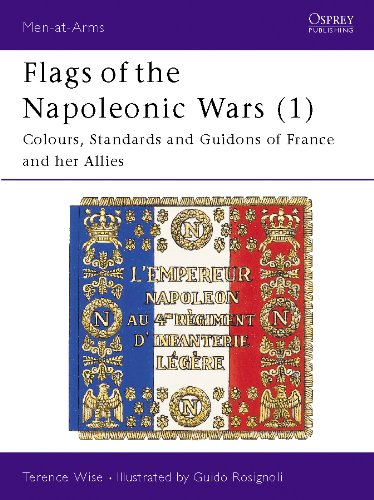 Flags of the Napoleonic Wars (1): Colours, Standards and Guidons of France and her Allies (Men-at-Arms Book 77) (English Edition) -