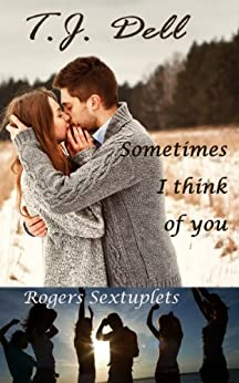 Sometimes I Think of You (A New Adult Romance) (Rogers Sextuplets Book 1) (English Edition) von [Dell, T.J.]