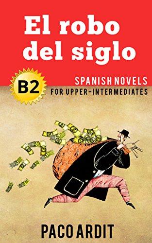 Spanish Novels: El robo del siglo (Short Stories for Upper Intermediates B2) por Paco Ardit