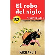 Spanish Novels: El robo del siglo (Short Stories for Upper Intermediates B2) (Spanish Edition)