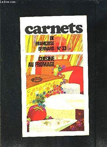 LES CARNETS DE FRANCOISE BERNARD- N°33- CUISINE AU FROMAGE- Revue de cuisine pratique pour une alimentation moderne