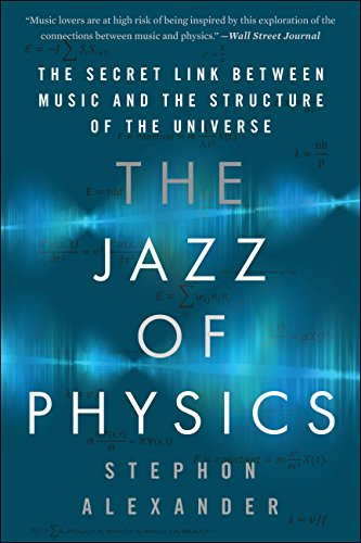 The Jazz of Physics: The Secret Link Between Music and the Structure of the Universe (English Edition)