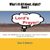 What's It All About Alphy?: Alphy the WOWChurch Cat explores the Lord's Prayer: Volume 1