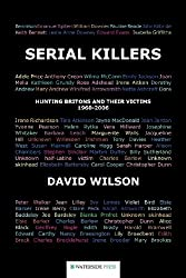 Serial Killers: Hunting Britons and Their Victims, 1960-2006: Hunting Britons and Their Victims, 1960 to 2006