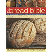 The Bread Bible: Over 100 Recipes Shown Step-By-Step in More Than 600 Beautiful Photographs: The Ultimate Guide to Bread Baking from Around the World, ... 100 Easy-to-follow Recipes to Make at Home