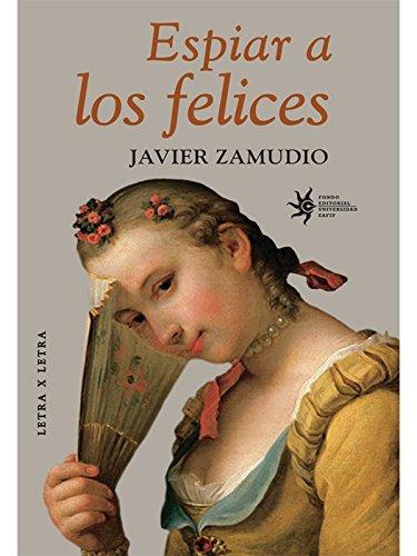 Espiar a los felices por Javier Zamudio