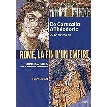 Rome, la fin d'un Empire : De Caracalla à Théodoric 212-fin du Ve siècle