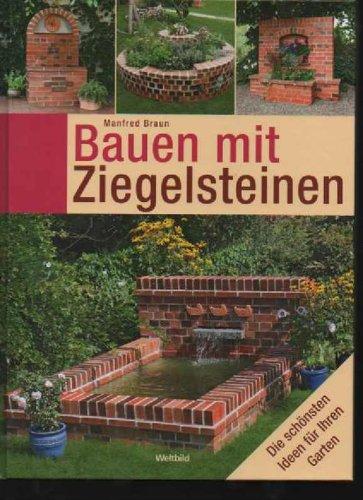Braun Bauen mit Ziegelsteinen die schönsten Ideen für ihren Garten, Weltbildgroßband, 144 Seiten, Bilder